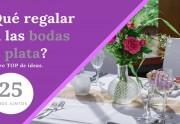 Regalos para bodas de plata - Ideas y sugerencias