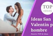 Ideas San Valentín para hombres