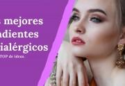 Los mejores pendientes antialérgicos o hipoalergénicos